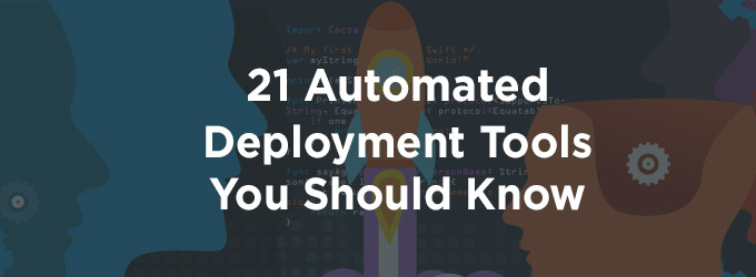 21 Automated Deployment Tools You Should Know feature image