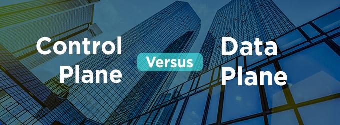Control Plane Versus Data Plane feature image